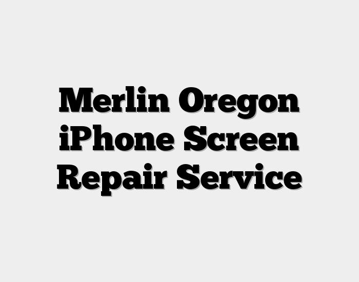 Merlin Oregon iPhone Screen Repair Service