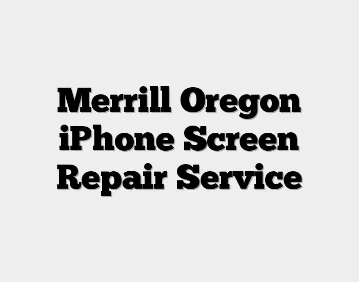 Merrill Oregon iPhone Screen Repair Service
