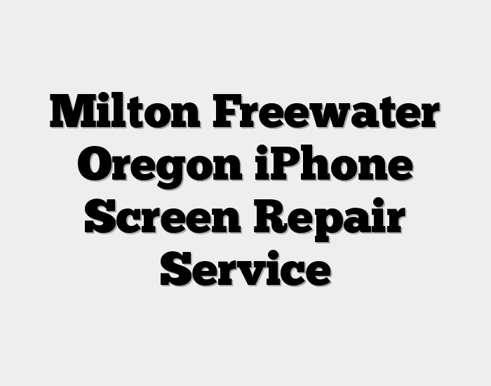 Milton Freewater Oregon iPhone Screen Repair Service