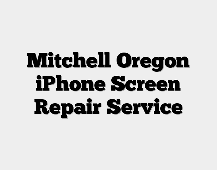 Mitchell Oregon iPhone Screen Repair Service