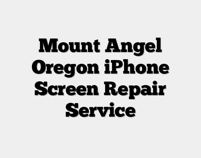 Mount Angel Oregon iPhone Screen Repair Service