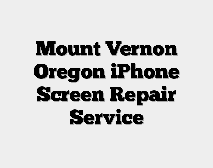 Mount Vernon Oregon iPhone Screen Repair Service