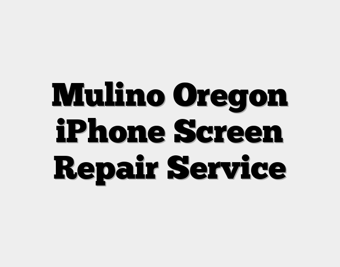 Mulino Oregon iPhone Screen Repair Service