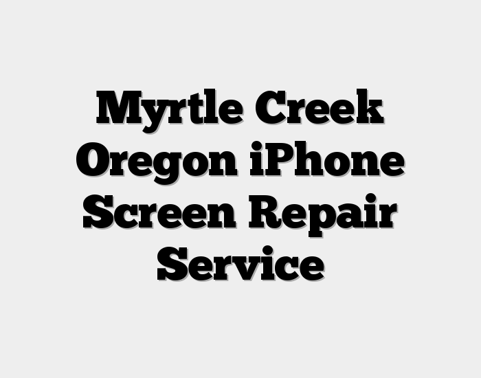 Myrtle Creek Oregon iPhone Screen Repair Service