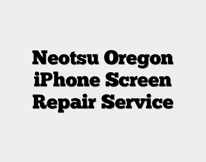 Neotsu Oregon iPhone Screen Repair Service
