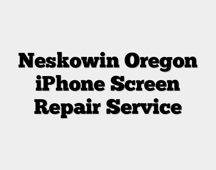 Neskowin Oregon iPhone Screen Repair Service