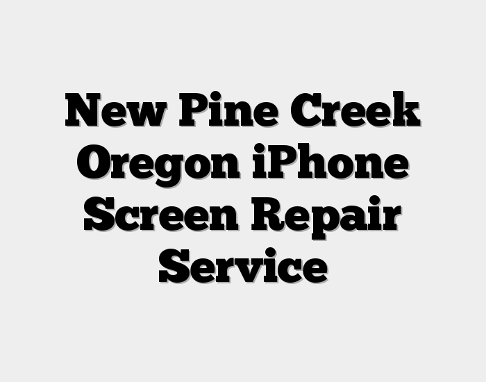 New Pine Creek Oregon iPhone Screen Repair Service