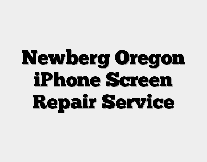 Newberg Oregon iPhone Screen Repair Service