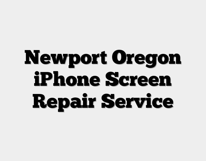 Newport Oregon iPhone Screen Repair Service