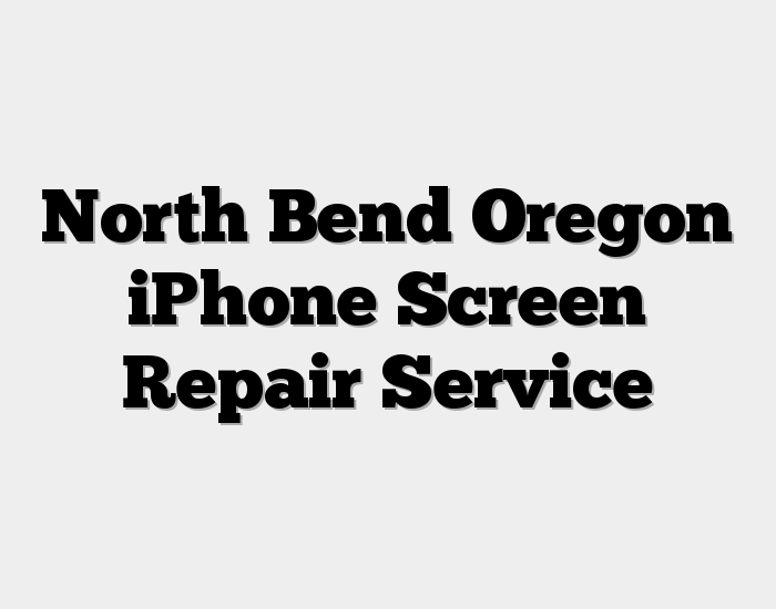 North Bend Oregon iPhone Screen Repair Service