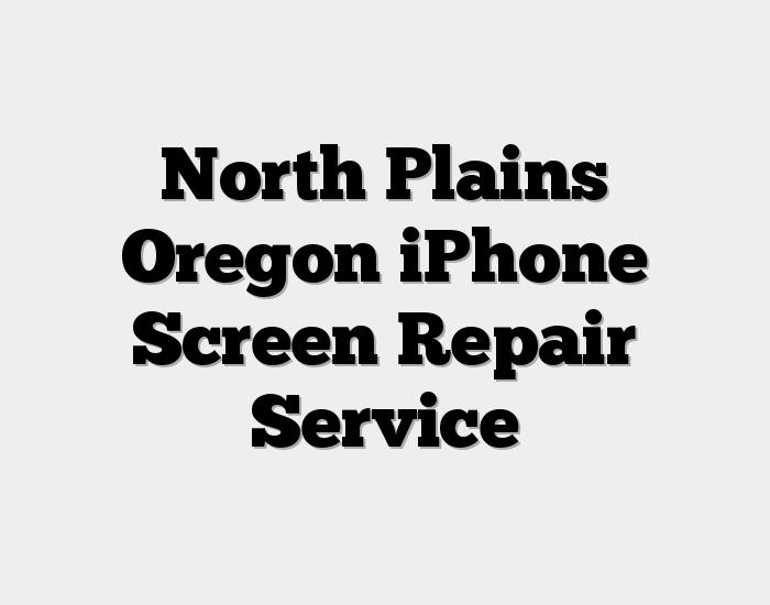 North Plains Oregon iPhone Screen Repair Service