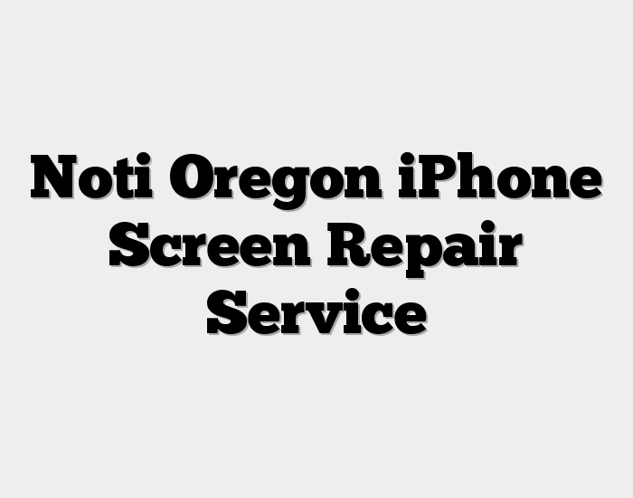 Noti Oregon iPhone Screen Repair Service