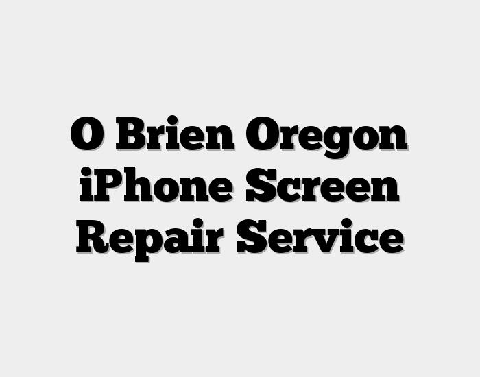 O Brien Oregon iPhone Screen Repair Service