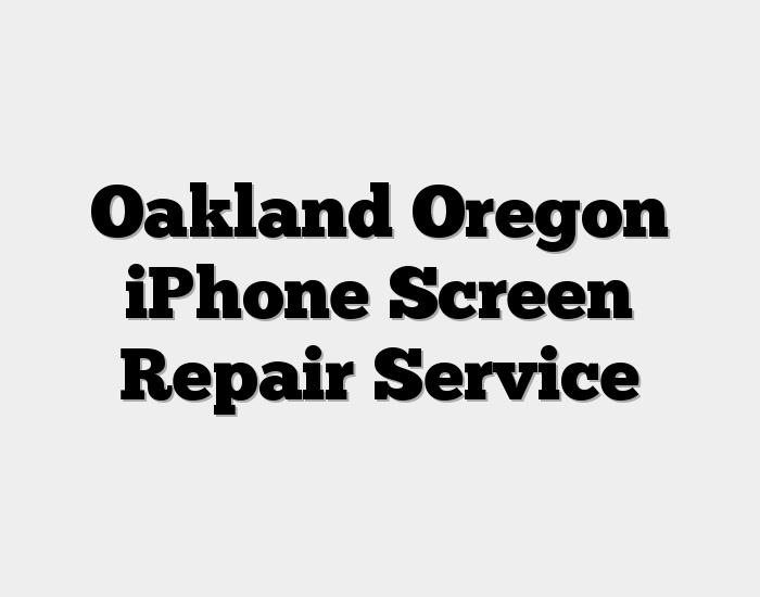 Oakland Oregon iPhone Screen Repair Service