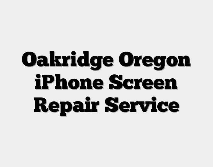Oakridge Oregon iPhone Screen Repair Service
