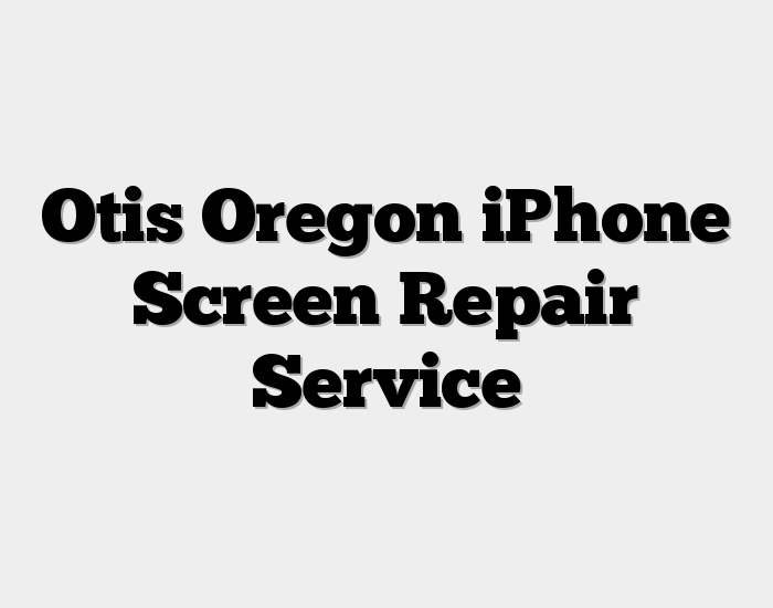Otis Oregon iPhone Screen Repair Service
