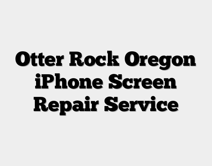 Otter Rock Oregon iPhone Screen Repair Service