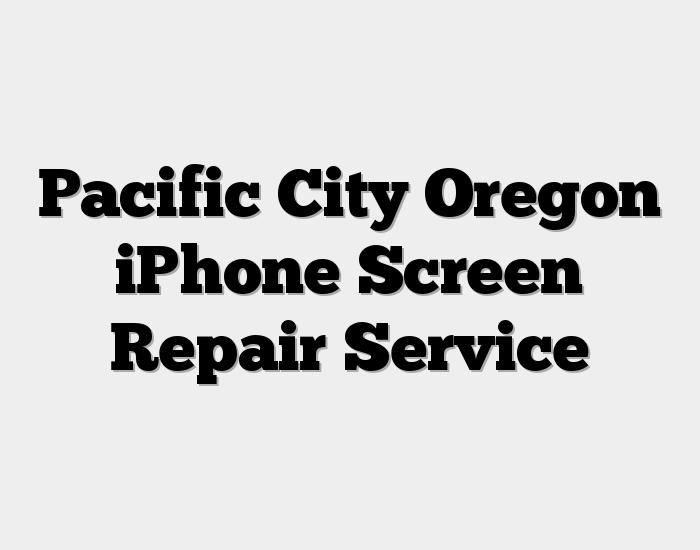 Pacific City Oregon iPhone Screen Repair Service