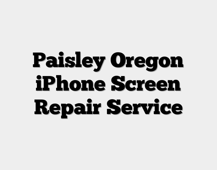 Paisley Oregon iPhone Screen Repair Service
