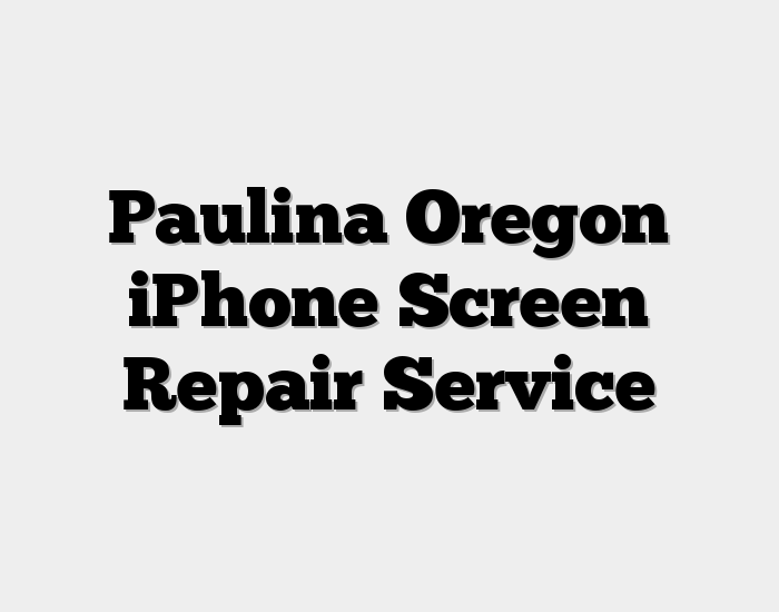Paulina Oregon iPhone Screen Repair Service