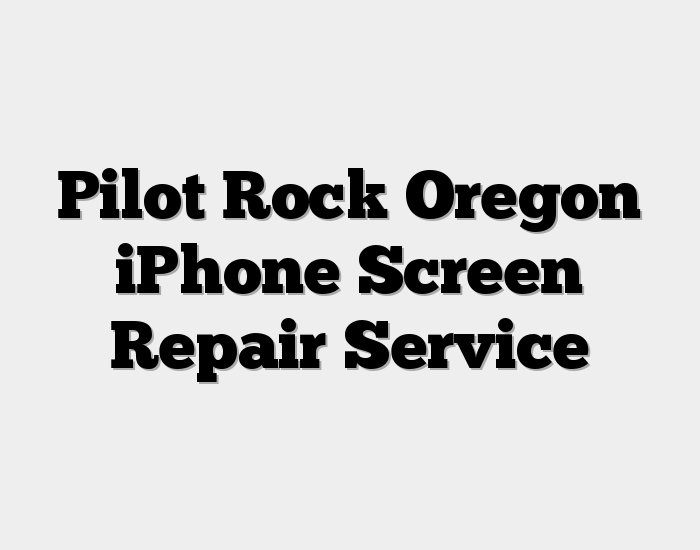 Pilot Rock Oregon iPhone Screen Repair Service