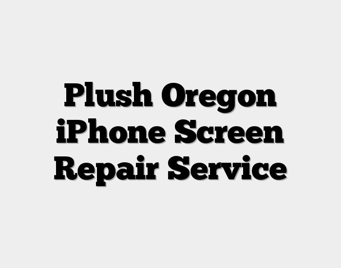 Plush Oregon iPhone Screen Repair Service