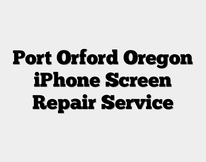 Port Orford Oregon iPhone Screen Repair Service