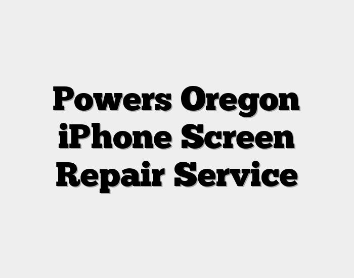 Powers Oregon iPhone Screen Repair Service