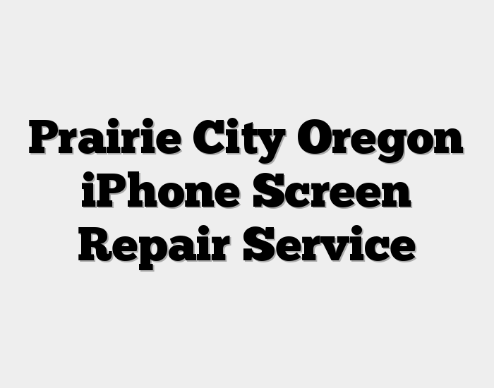 Prairie City Oregon iPhone Screen Repair Service