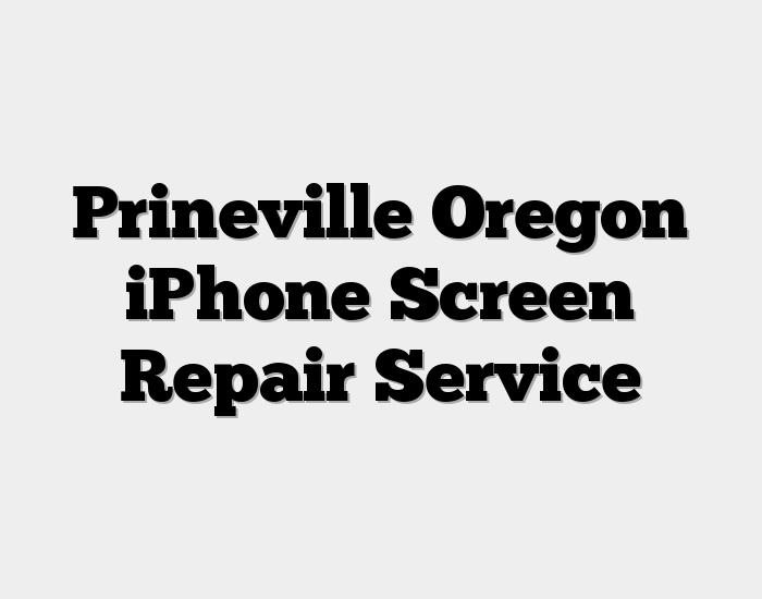 Prineville Oregon iPhone Screen Repair Service