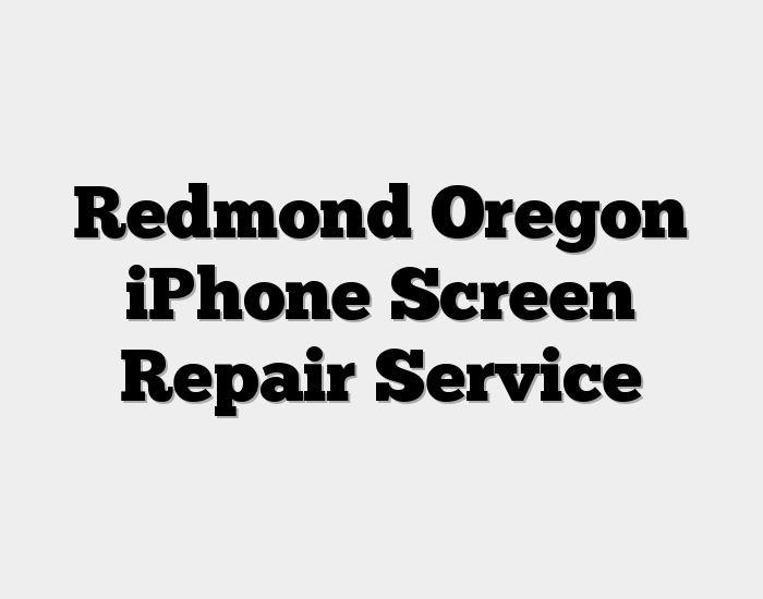 Redmond Oregon iPhone Screen Repair Service