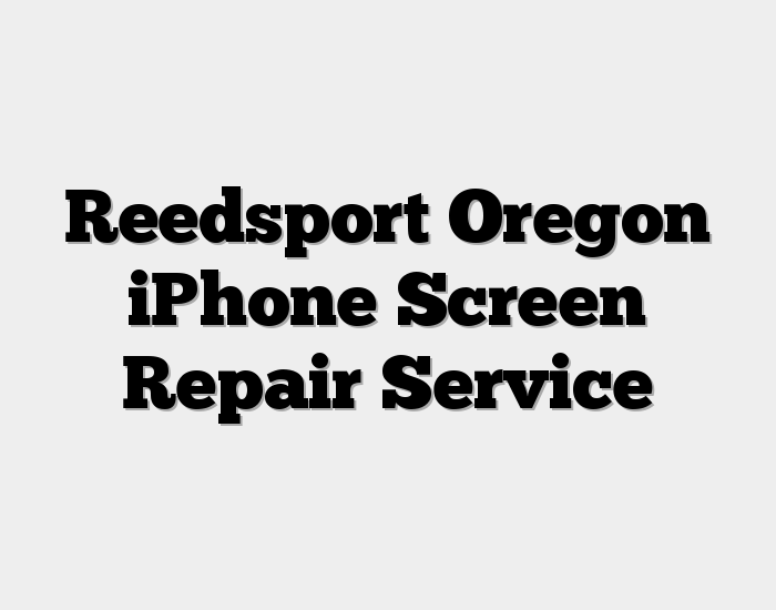 Reedsport Oregon iPhone Screen Repair Service