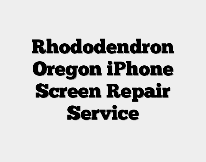 Rhododendron Oregon iPhone Screen Repair Service