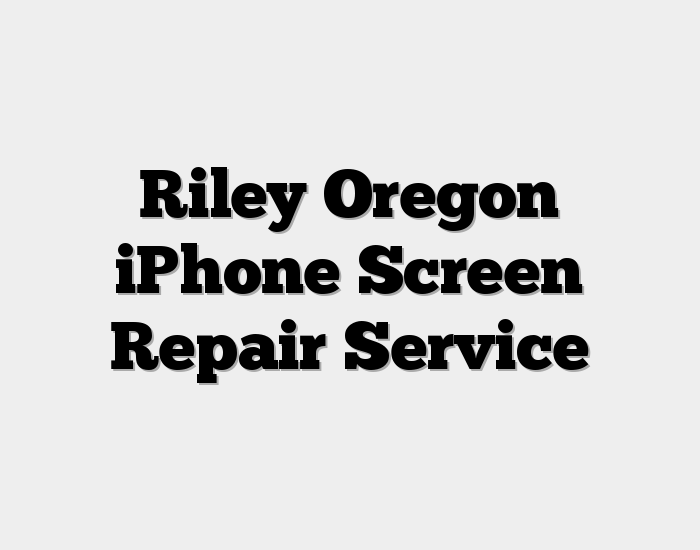 Riley Oregon iPhone Screen Repair Service