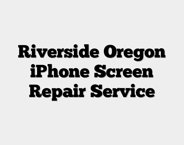 Riverside Oregon iPhone Screen Repair Service