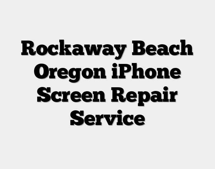 Rockaway Beach Oregon iPhone Screen Repair Service