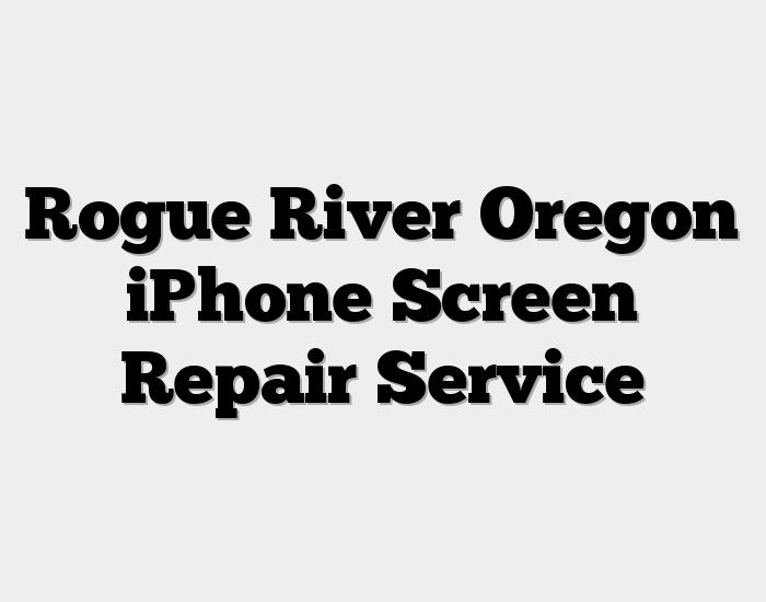 Rogue River Oregon iPhone Screen Repair Service