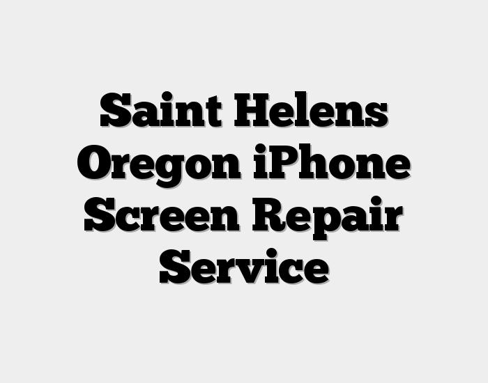Saint Helens Oregon iPhone Screen Repair Service