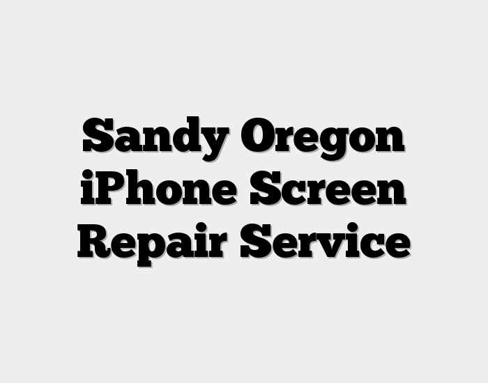 Sandy Oregon iPhone Screen Repair Service