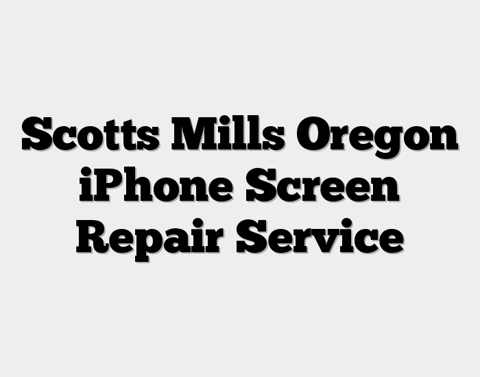 Scotts Mills Oregon iPhone Screen Repair Service