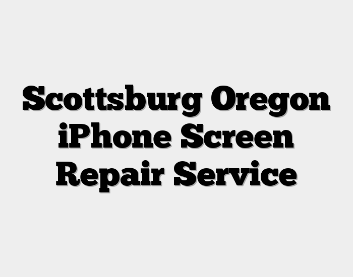 Scottsburg Oregon iPhone Screen Repair Service