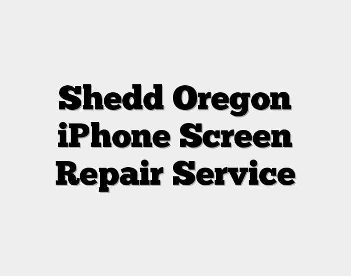 Shedd Oregon iPhone Screen Repair Service