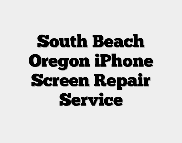 South Beach Oregon iPhone Screen Repair Service