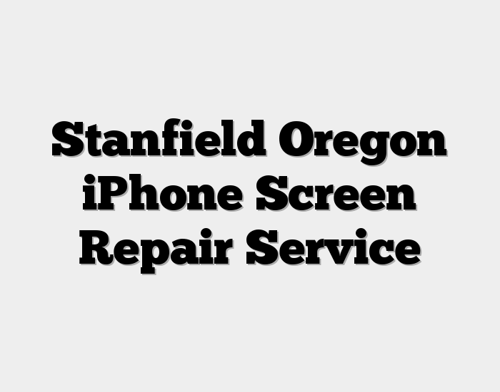 Stanfield Oregon iPhone Screen Repair Service