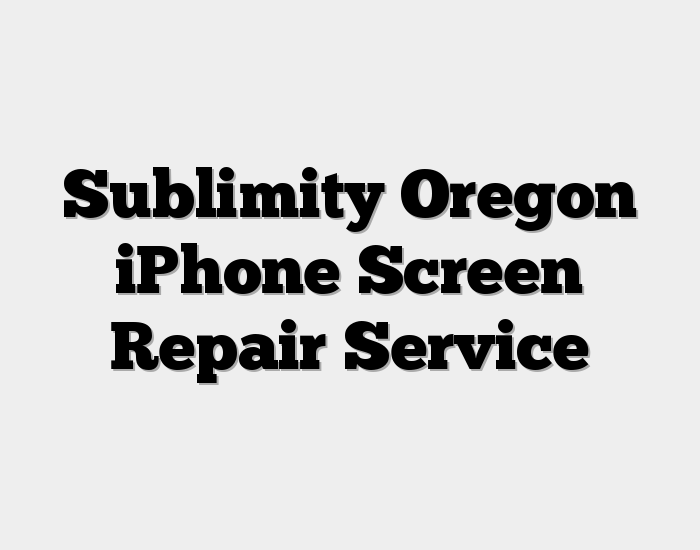 Sublimity Oregon iPhone Screen Repair Service