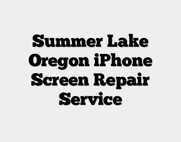 Summer Lake Oregon iPhone Screen Repair Service
