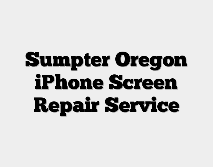 Sumpter Oregon iPhone Screen Repair Service