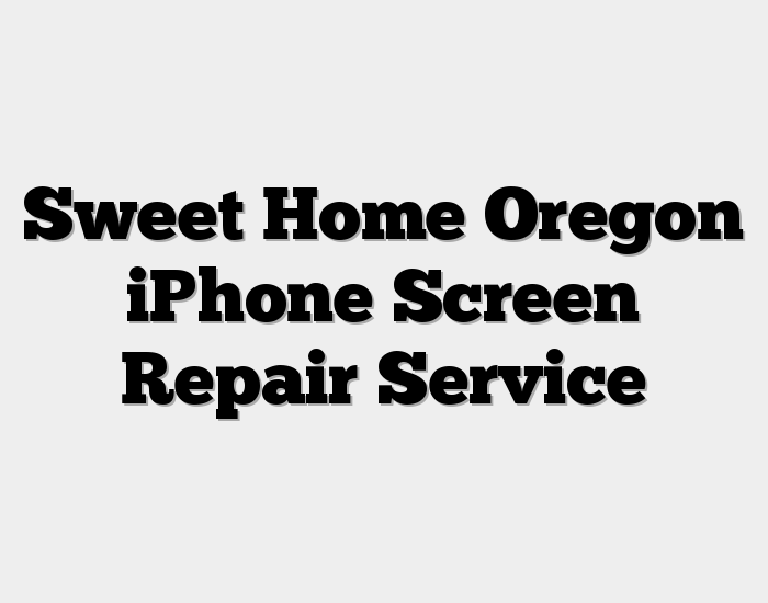 Sweet Home Oregon iPhone Screen Repair Service