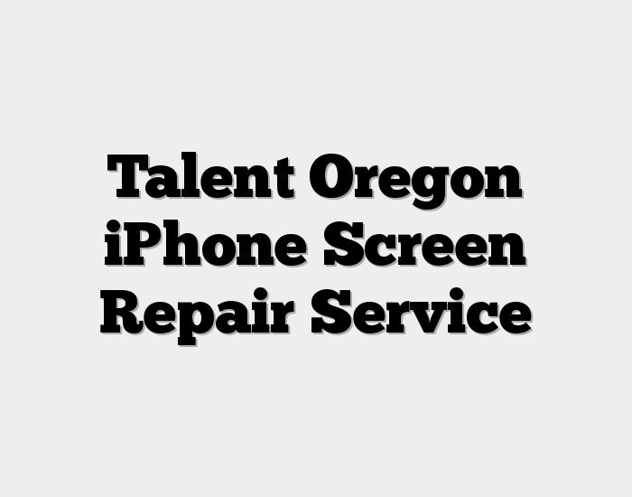 Talent Oregon iPhone Screen Repair Service