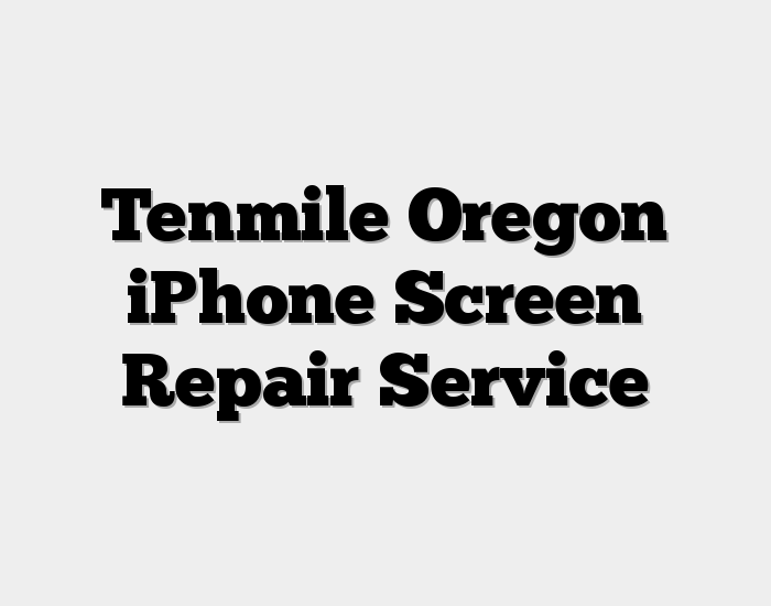 Tenmile Oregon iPhone Screen Repair Service